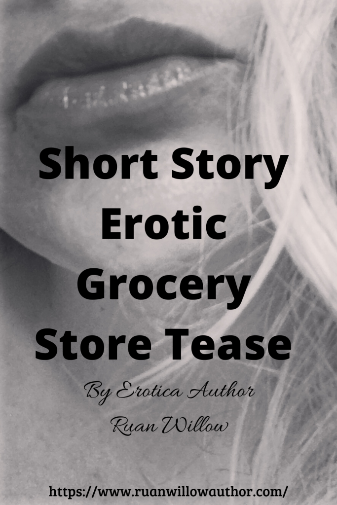 Short Erotic Grocery Store Tease by erotica author Ruan Willow