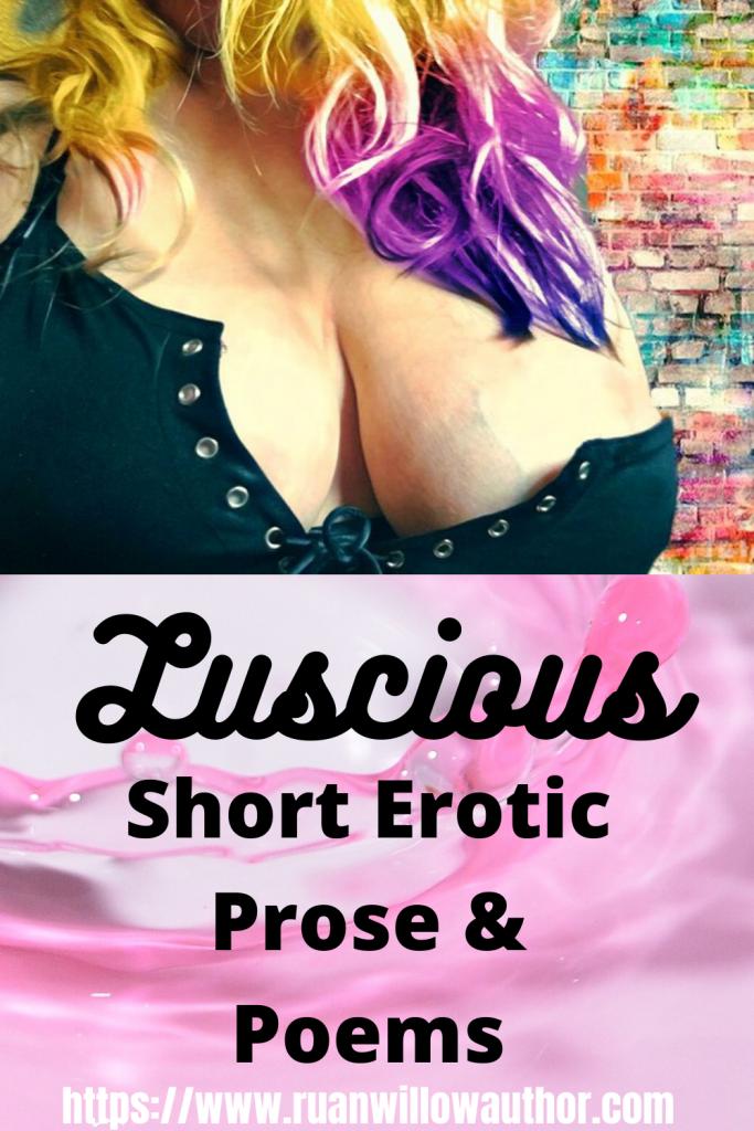 Luscious short erotic prose and poems erotica author