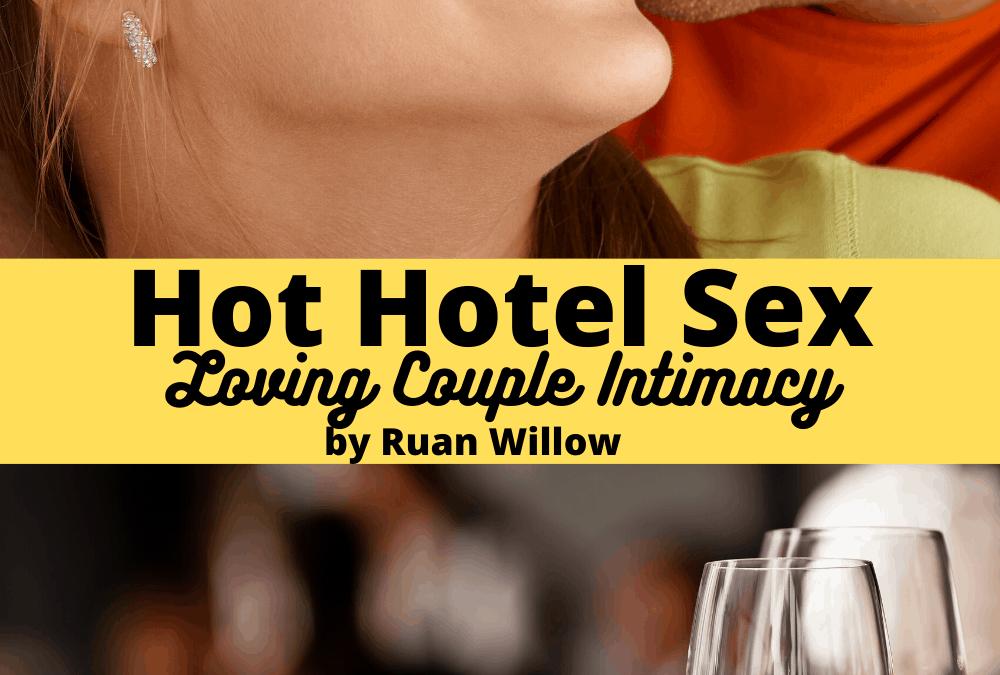 Hot Hotel Sex One Couple's Erotic Journey